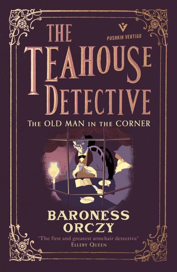 The Old Man in the Corner: The Teahouse Detective by Baroness Orczy