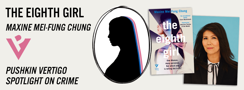 Pushkin Vertigo Spotlight: The Eighth Girl by Maxine Mei-Fung Chung   Pushkin Press