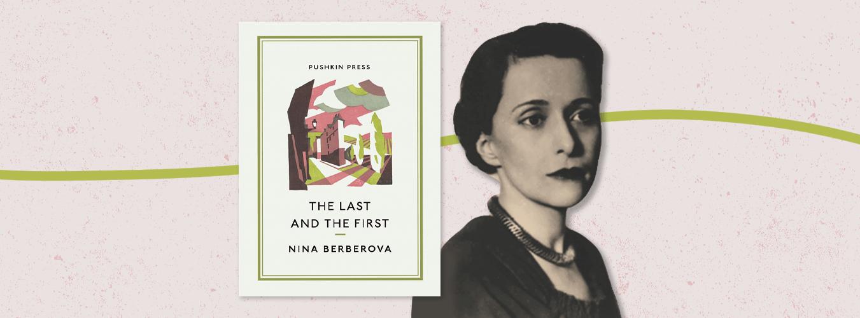 Marian Schwartz on Nina Berberova's The Last and the First   Pushkin Press