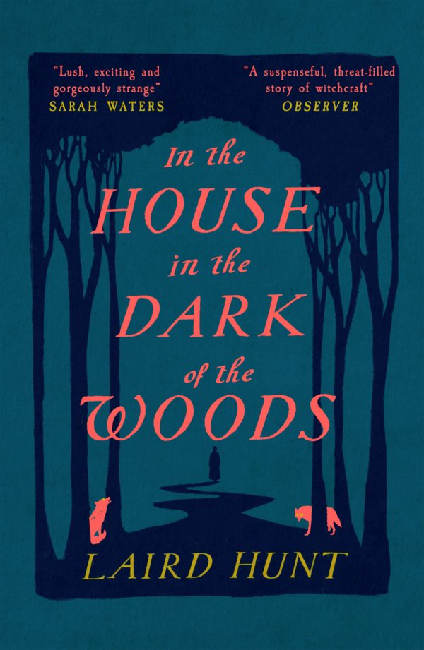 In the House in the Dark of the Woods by Laird Hunt